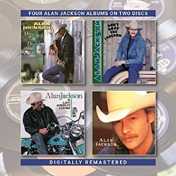 Alan Jackson Here In The Real World Don T Rock The Jukebox A