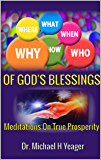 Who, What, Why, When, Where, How Of GODs BLESSINGS: Meditations on True Prosperity