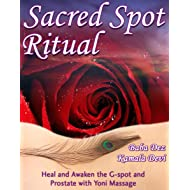 Sacred Spot Ritual: Heal and Awaken the G-spot and Prostate with Yoni Massage (from the Sacred Sexual Healing Series by Baba Dez and Kamala Devi)