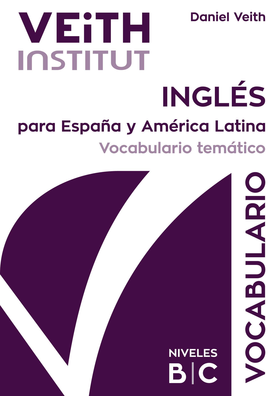VEITH Institut. Inglés para España y América Latina. Vocabulario temático intermedio y avanzado. Niveles B/C.: Amazon.es: Daniel Veith: Libros en idiomas ...