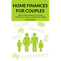 HOME FINANCES for COUPLES. Resolve Money Problems in Marriage and Learn Easy Steps to Manage your Family Budget (English Edition)