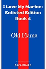 Old Flame (I Love My Marine: Enlisted Book 4) Kindle Edition