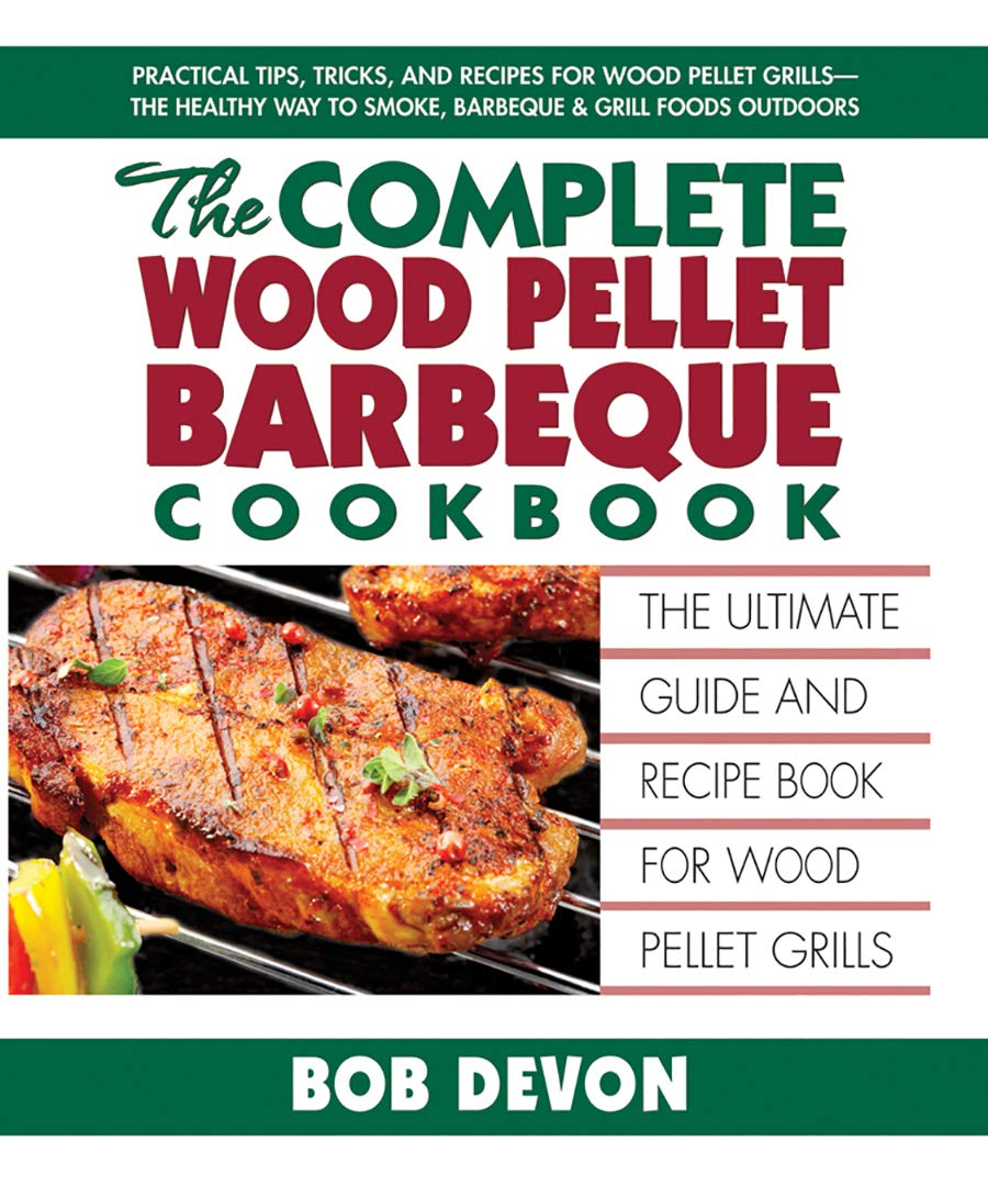 The Complete Wood Pellet Barbeque Cookbook: The Ultimate Guide and Recipe Book for Wood Pellet Grills by Square One