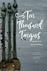 Ten Thousand Tongues: secrets of a layered kitchen Kindle Edition