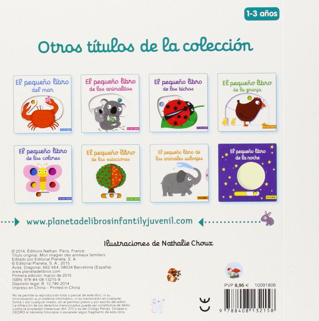 El pequeño libro de las mascotas Libros con solapas y lengüetas: Amazon.es:  Nathalie Choux, Editorial Planeta S. A.: Libros