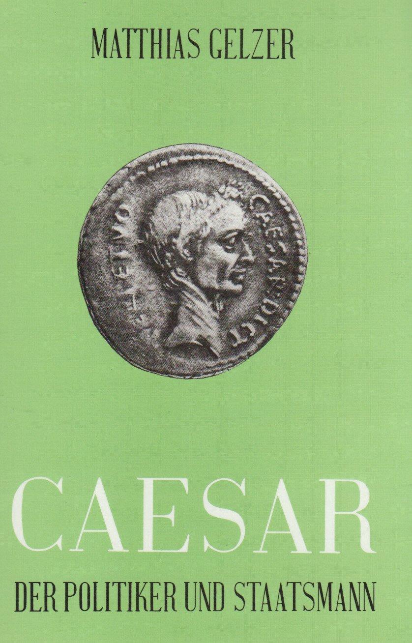 Caesar: Der Politiker und Staatsmann