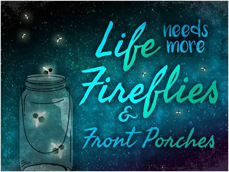 Home Body Accents Life Needs More Fireflies and Front Porches Metal Sign for Porch, Patio, Garden, or Sunroom