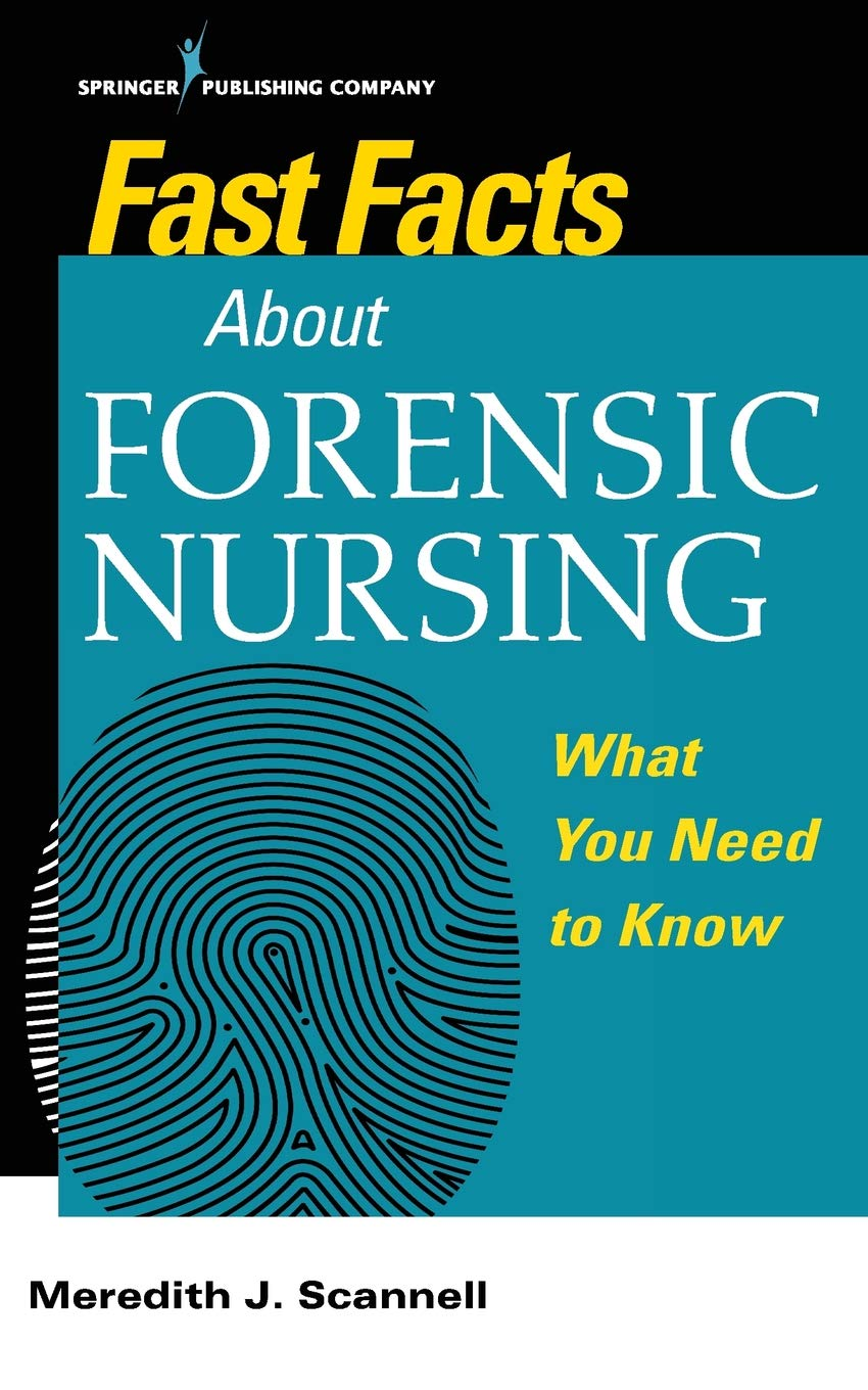 Fast Facts About Forensic Nursing What You Need To Know Scannell Phd C Msn Mph Cnm Sane Meredith 9780826138668 Amazon Com Books