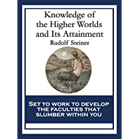 Knowledge of the Higher Worlds and Its Attainment: With linked Table of Contents