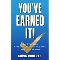 You've Earned It!: How I Refused Anything Less Than Success (And You Can Too) (English Edition)