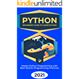 Python: 2021 Beginners' Guide to Learn Python. Master Python Programming with Best Python Programming Practices.
