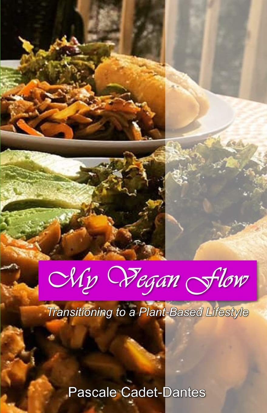 My Vegan Flow: A Guide to Healthy Living: Pascale Cadet