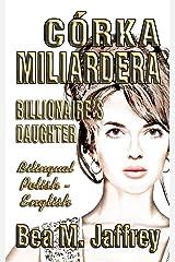 Córka Miliardera - Billionaire's Daughter - Wydanie Dwujezyczne - Bilingual Side by Side Edition - Po Polsku i Po Angielsku: English and Polish: ... Edition, Bilingual Book (Polish Edition) Paperback