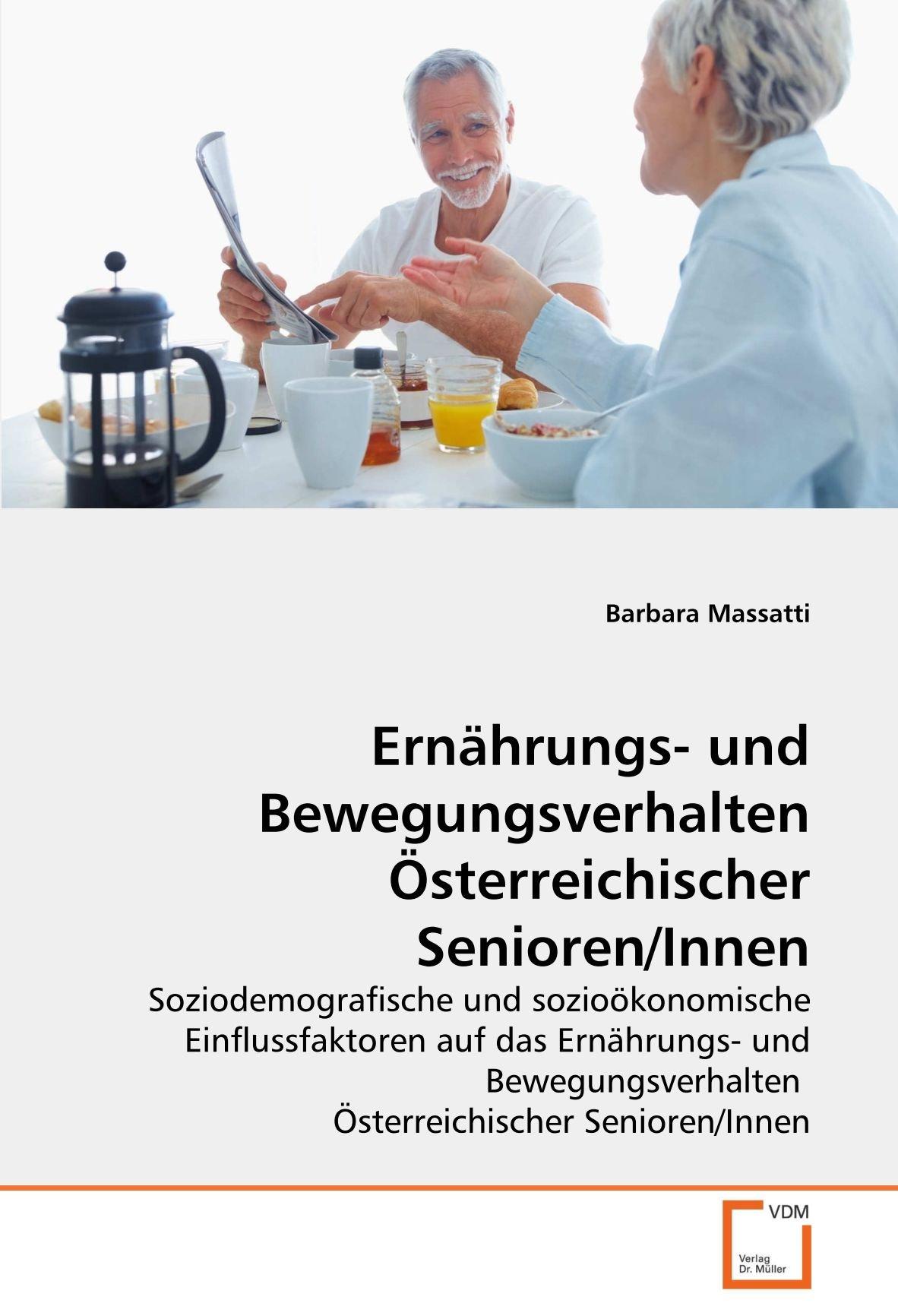 Download Ernährungs- und Bewegungsverhalten Österreichischer Senioren/Innen: Soziodemografische und sozioökonomische Einflussfaktoren auf das Ernährungs- und ... Senioren/Innen (German Edition) PDF