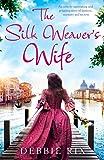 The Silk Weaver's Wife: An utterly captivating romance novel of family secrets, love and heartbreak
