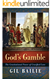 God's Gamble: The Gravitational Power of Crucified Love (English Edition)