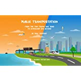 Public Transportation: From the Tom Thumb Railroad to Hyperloop and Beyond (Children's Picture Book)