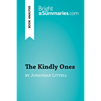 The Kindly Ones by Jonathan Littell (Book Analysis): Detailed Summary, Analysis and Reading Guide (BrightSummaries.com) (English Edition)