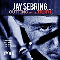 Jay Sebring - Cutting To The Truth: Original Motion Picture Soundtrack