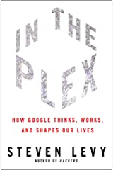In the Plex: How Google Thinks, Works, and Shapes Our Lives Kindle Edition