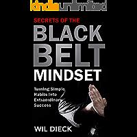 The Secrets of the Black Belt Mindset: Turning Simple Habits Into Extraordinary Success