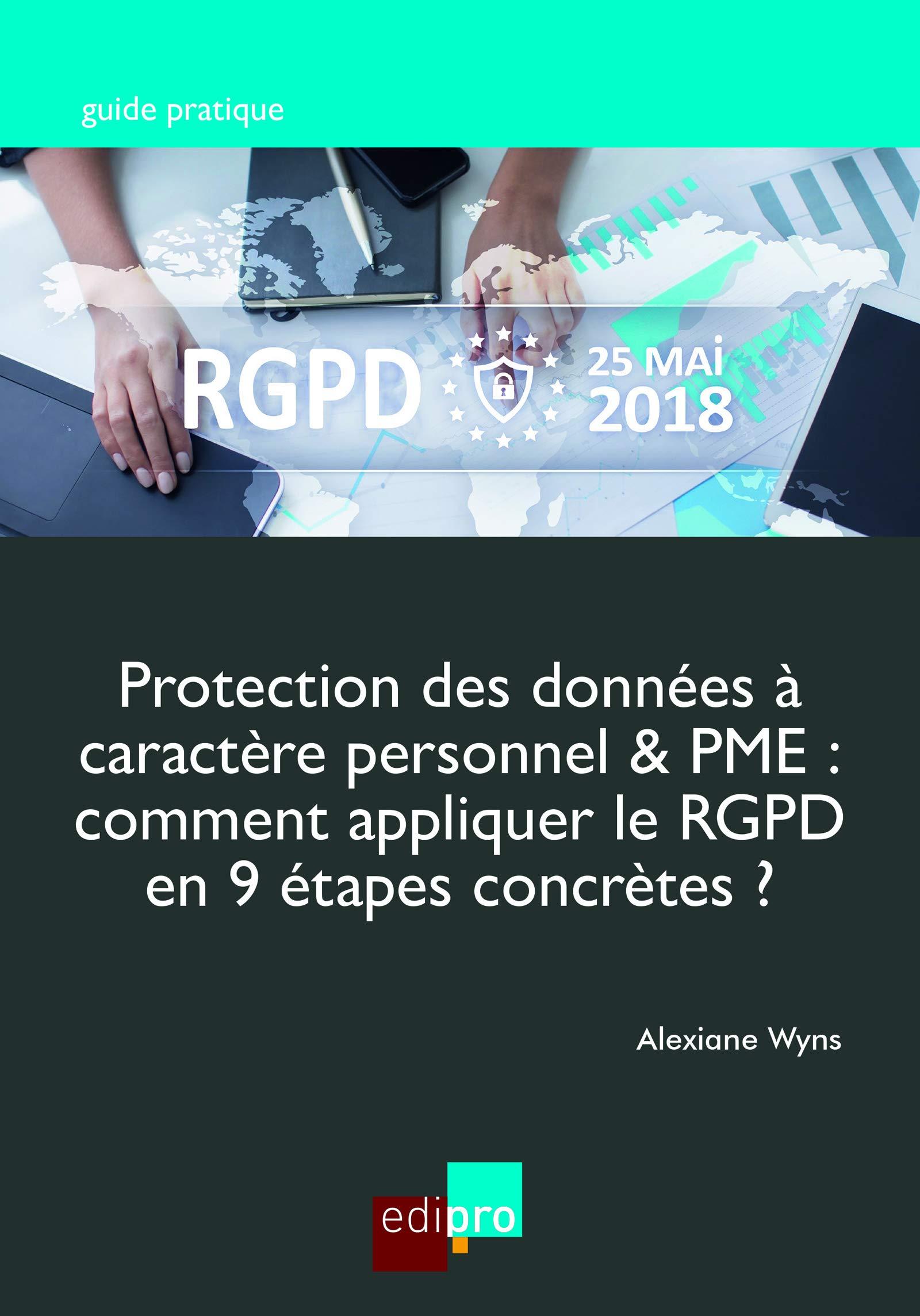 Protection des données à caractère personnel & PME: Comment appliquer le RGPD  en 9 étapes concrètes ? (Guide pratique) par Alexiane Wyns