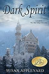 Dark Spirit: Ludwig II the 'Mad' King of Bavaria Kindle Edition