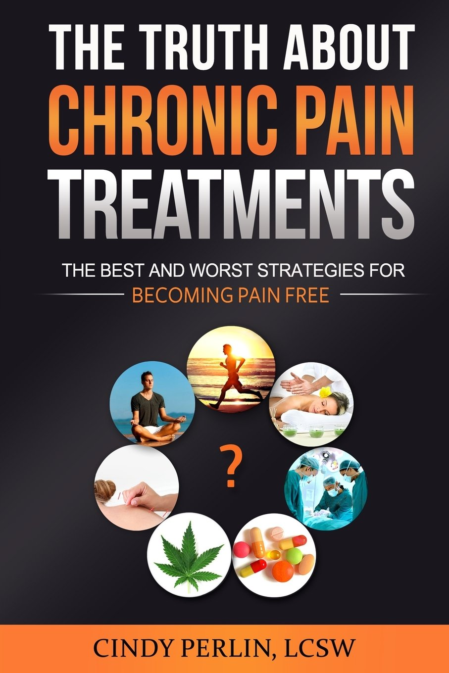 The Truth About Chronic Pain Treatments: The Best And Worst Strategies For  Becoming Pain Free: Cindy Perlin: 9780996686204: Amazon: Books