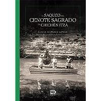 El saqueo del cenote sagrado de Chichén Itzá
