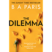 The Dilemma: The new thrilling drama from Sunday Times, million-copy, number one bestselling author, B A Paris