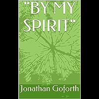 """""""BY MY SPIRIT"""""""