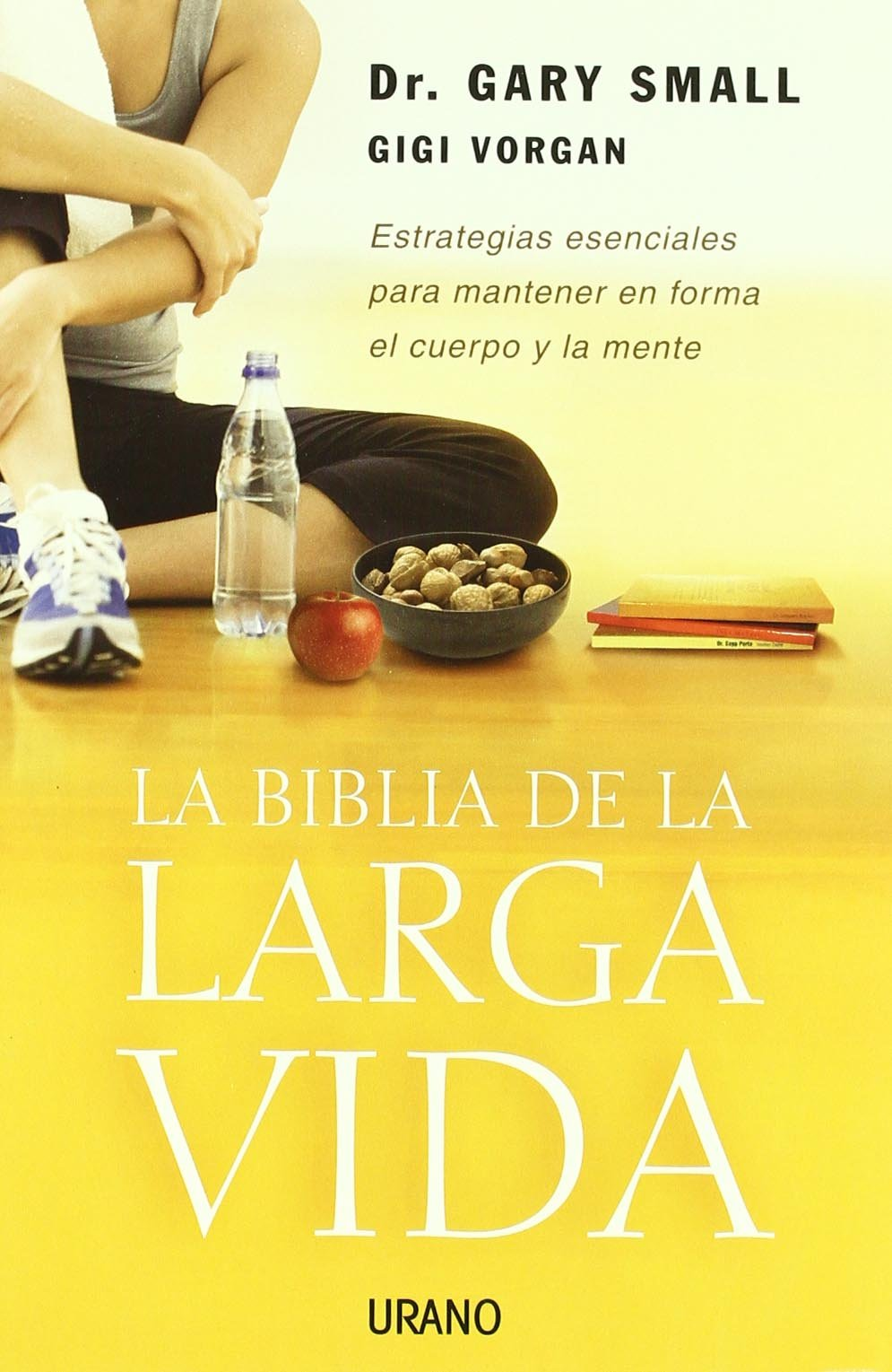 Read Online La Biblia De La Larga Vida/ the Longevity Bible; 8 Strategies for Keeping Your Mind Sharp and Your Body Young (Spanish Edition) ebook