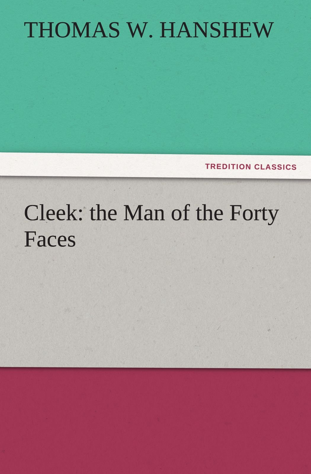 Read Online Cleek: the Man of the Forty Faces (TREDITION CLASSICS) pdf epub