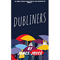 DUBLINERS : 15 SHORT STORIES COLLECTION OF THE RESIDENTS OF DUBLIN (English Edition)