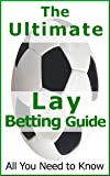 Lay Betting - The Ultimate Guide. Make Money on The Loser (English Edition)