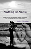 Anything For Amelia: A true story of the challenges endured by two gay men who had the desire to adopt a child.