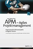 APM - Agiles Projektmanagement: Anspruchsvolle Softwareprojekte erfolgreich steuern