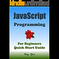 JAVASCRIPT Programming, For Beginners, Quick Start Guide.