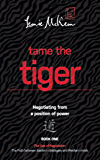 Tame the Tiger: Negotiating from a position of power (The Dao of Negotiation: The Path Between Eastern Strategies and Western Minds Book 1)