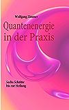 Quantenenergie in der Praxis: Sechs Schritte bis zur Heilung