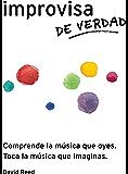 Improvisa de Verdad: El método completo para todos los instrumentos.