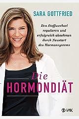 Die Hormondiät: Den Stoffwechsel regulieren und erfolgreich abnehmen durch Neustart des Hormonsystems (German Edition) Kindle Edition