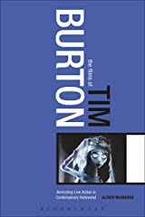 The Films of Tim Burton: Animating Live Action in Contemporary Hollywood Kindle Edition