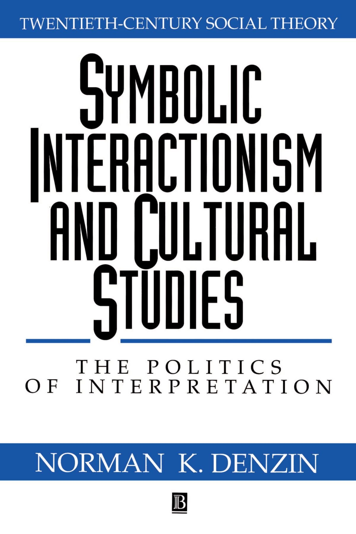 Symbolic interactionism and cultural studies the politics of symbolic interactionism and cultural studies the politics of interpretation twentieth century social theory amazon norman k denzin biocorpaavc Choice Image