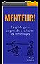 Menteur!: le guide pour apprendre à détecter les mensonges