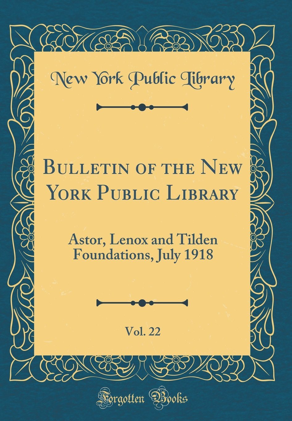 Download Bulletin of the New York Public Library, Vol. 22: Astor, Lenox and Tilden Foundations, July 1918 (Classic Reprint) pdf epub