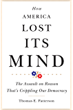 How America Lost Its Mind: The Assault on Reason That's Crippling Our Democracy (The Julian J. Rothbaum Distinguished Lecture Series Book 15)