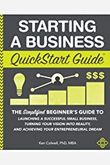 Starting a Business QuickStart Guide: The Simplified Beginner's Guide to Launching a Successful Small Business, Turning Your Vision into Reality, and Achieving Your Entrepreneurial Dream Paperback