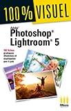 Adobe Photoshop Lightroom 5: 102 fiches pratiques illustrées et expliquées pas à pas
