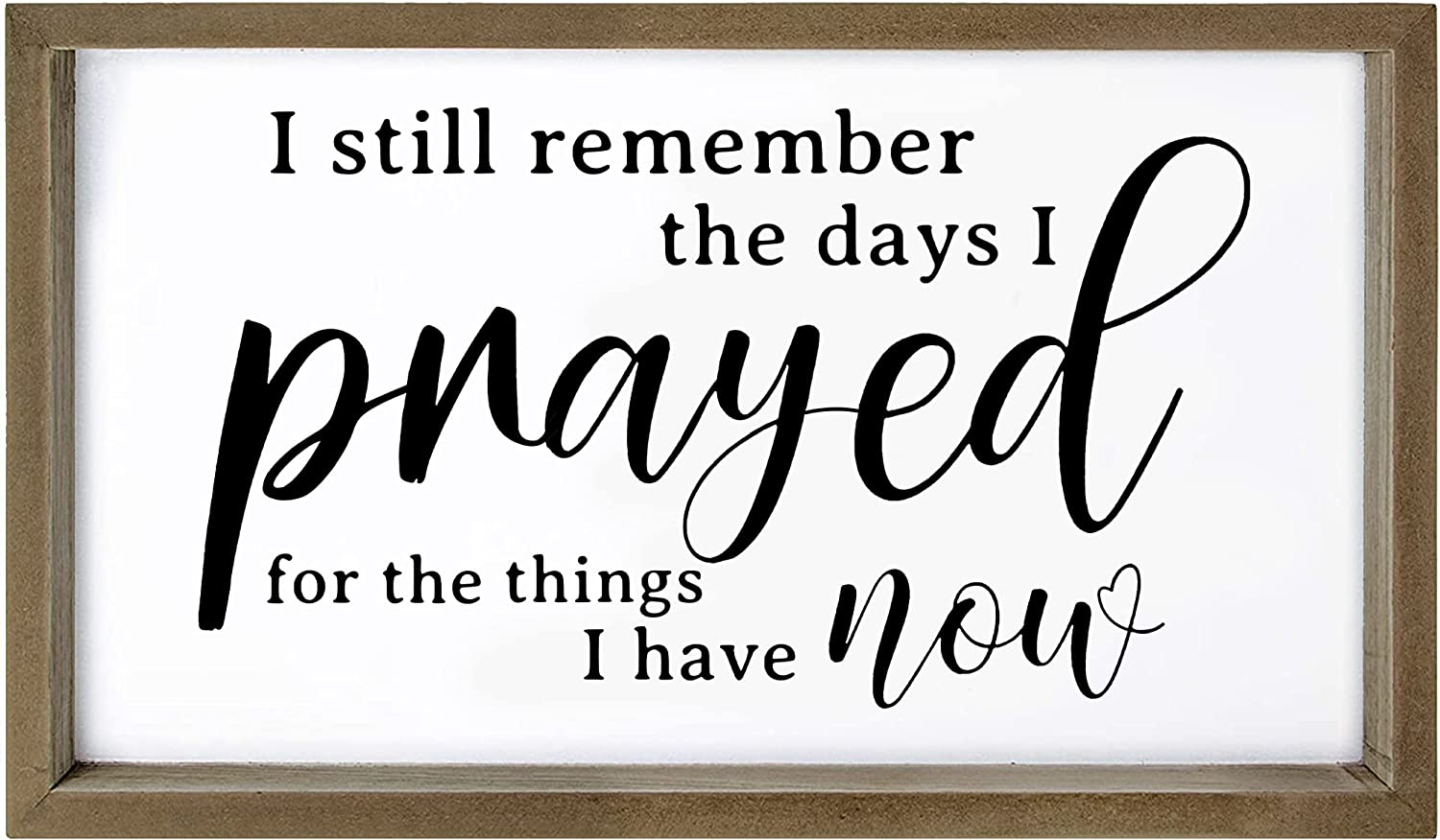 Cocomong Modern Farmhouse Wall Decor for the Home Sign, Rustic Home Decor, Wall Decorations for Living Room, I Still Remember The Days I Prayed for What I Have Now Framed Sign 16x11 Inch